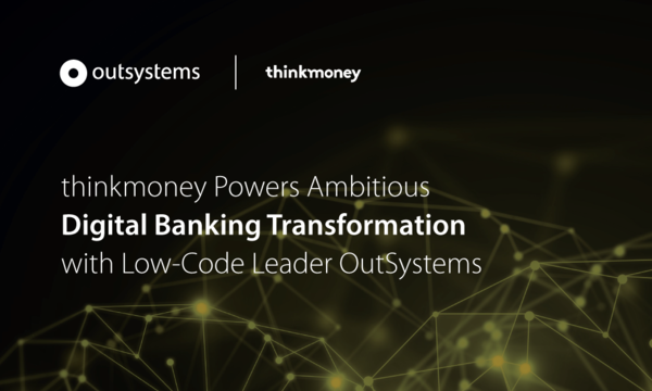 thinkmoney Powers Ambitious Digital Banking Transformation with Low-Code Leader OutSystems | OutSystems | Celent