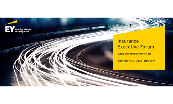 Insurance Executive Forum 2018: Agile Innovation: Time to Act | Ernst & Young | Celent