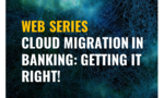 Celent Cloud Series: Cloud Migration in Banking: Getting it Right!
