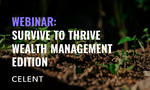 Celent Webinar: Survive to Thrive Beyond the Pandemic - Wealth Management Edition