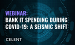Celent Webinar: Bank IT Spending During COVID-19: A Seismic Shift