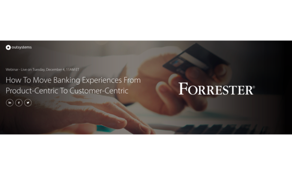 How To Move Banking Experiences From Product-Centric To Customer-Centric | OutSystems | Celent