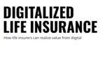 Digitalized Life Insurance: How Life Insurers Can Realize Value From Digital