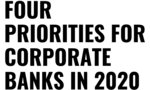 Four Priorities for Corporate Banks in 2020: Navigating Choppy Seas