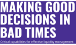 Making Good Decisions in Bad Times: Helping Treasurers to Effectively Manage Liquidity